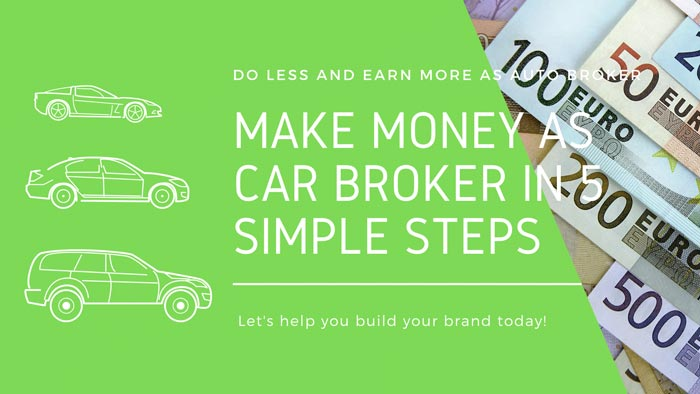 Make Money As Car Broker In 5 Simple Steps