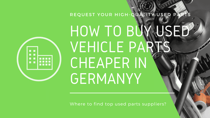 How To Buy Used Vehicle Parts Cheaper In Germany