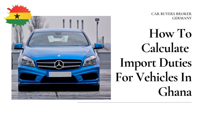 How To Calculate Import Duties For Vehicles In Ghana