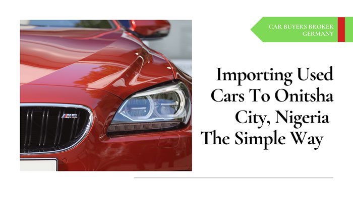 Importing Used cars To Onitsha From Germany or US