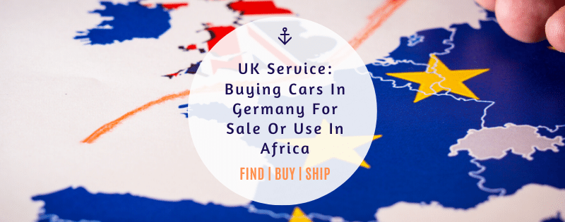 UK Service - Buying Cars In Germany For Sale To Africa